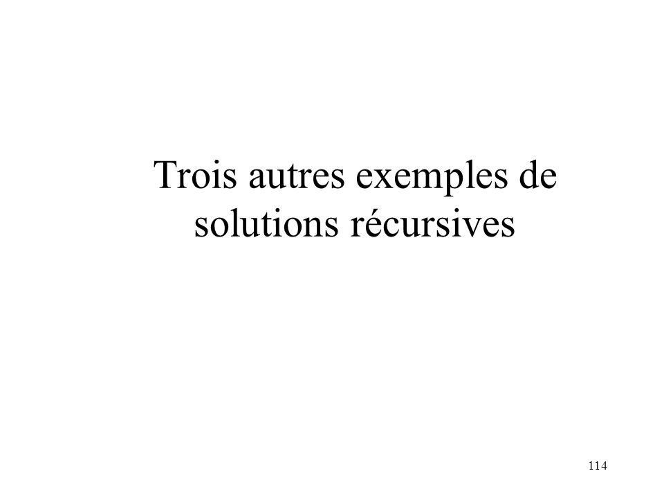 Trois autres exemples de solutions récursives 114