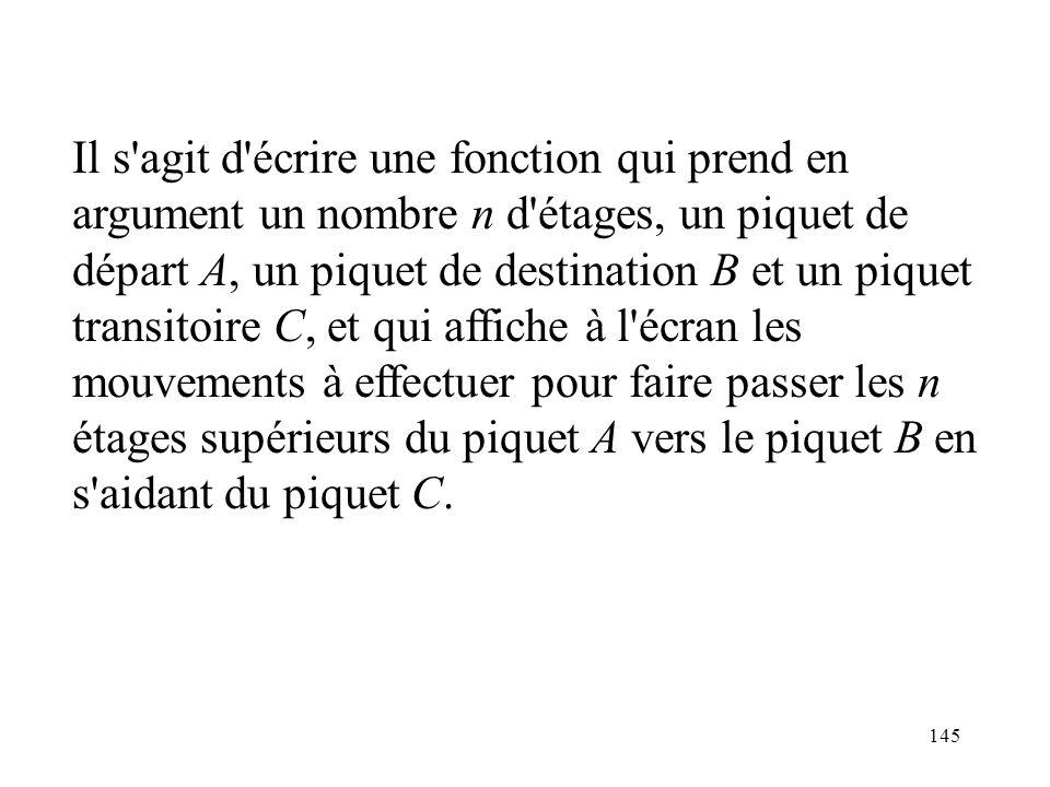 145 Il s'agit d'écrire une fonction qui prend en argument un nombre n d'étages, un piquet de départ A, un piquet de destination B et un piquet transit