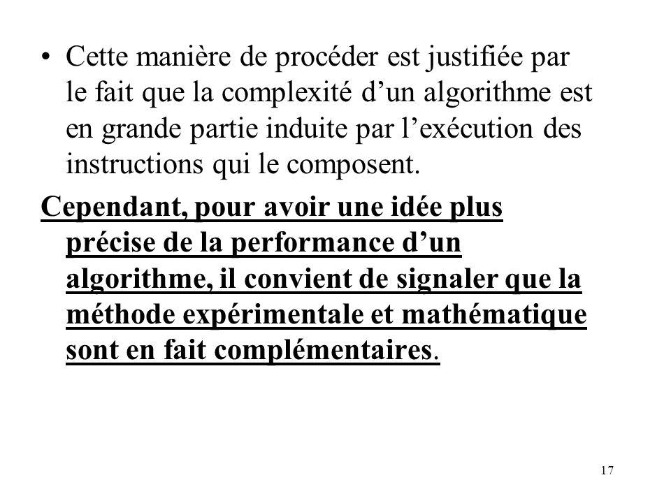17 Cette manière de procéder est justifiée par le fait que la complexité dun algorithme est en grande partie induite par lexécution des instructions q