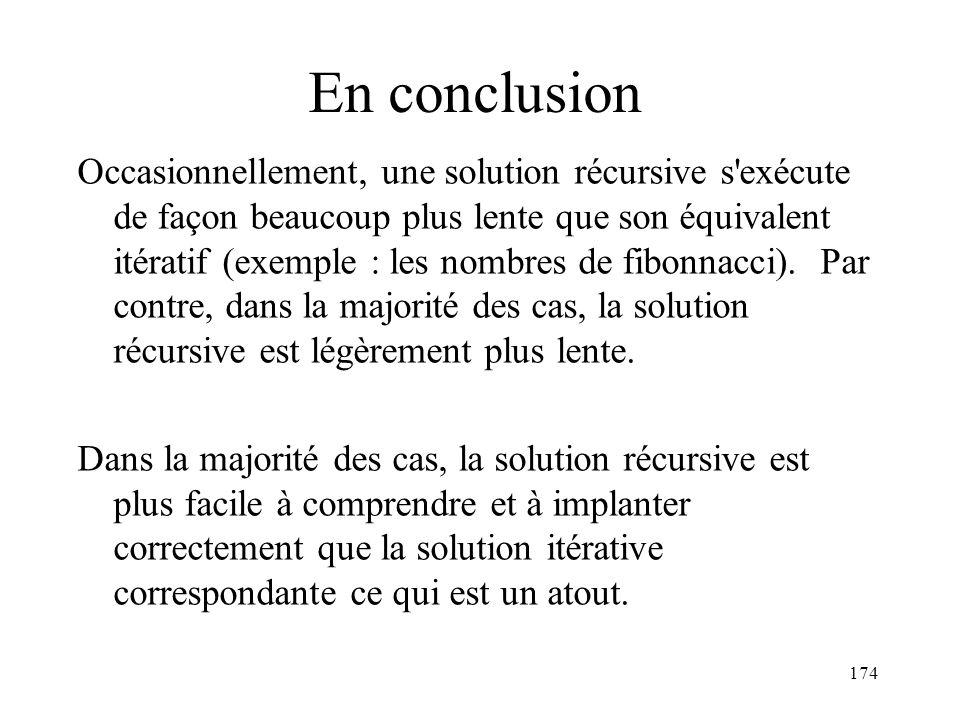 En conclusion Occasionnellement, une solution récursive s'exécute de façon beaucoup plus lente que son équivalent itératif (exemple : les nombres de f