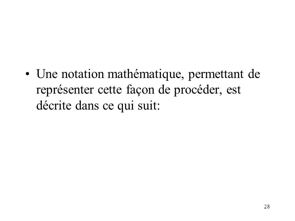 28 Une notation mathématique, permettant de représenter cette façon de procéder, est décrite dans ce qui suit: