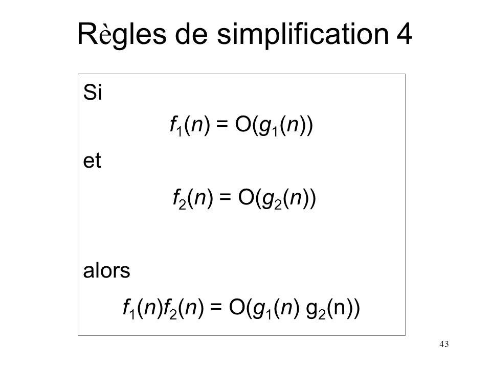 43 R è gles de simplification 4 Si f 1 (n) = O(g 1 (n)) et f 2 (n) = O(g 2 (n)) alors f 1 (n)f 2 (n) = O(g 1 (n) g 2 (n))