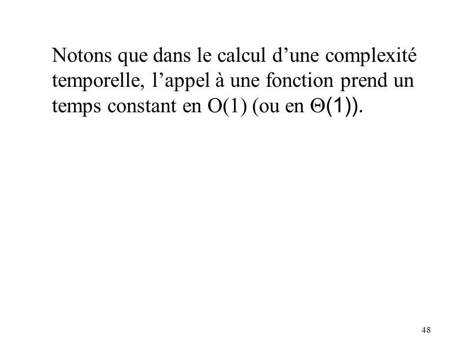 48 Notons que dans le calcul dune complexité temporelle, lappel à une fonction prend un temps constant en O(1) (ou en (1)).