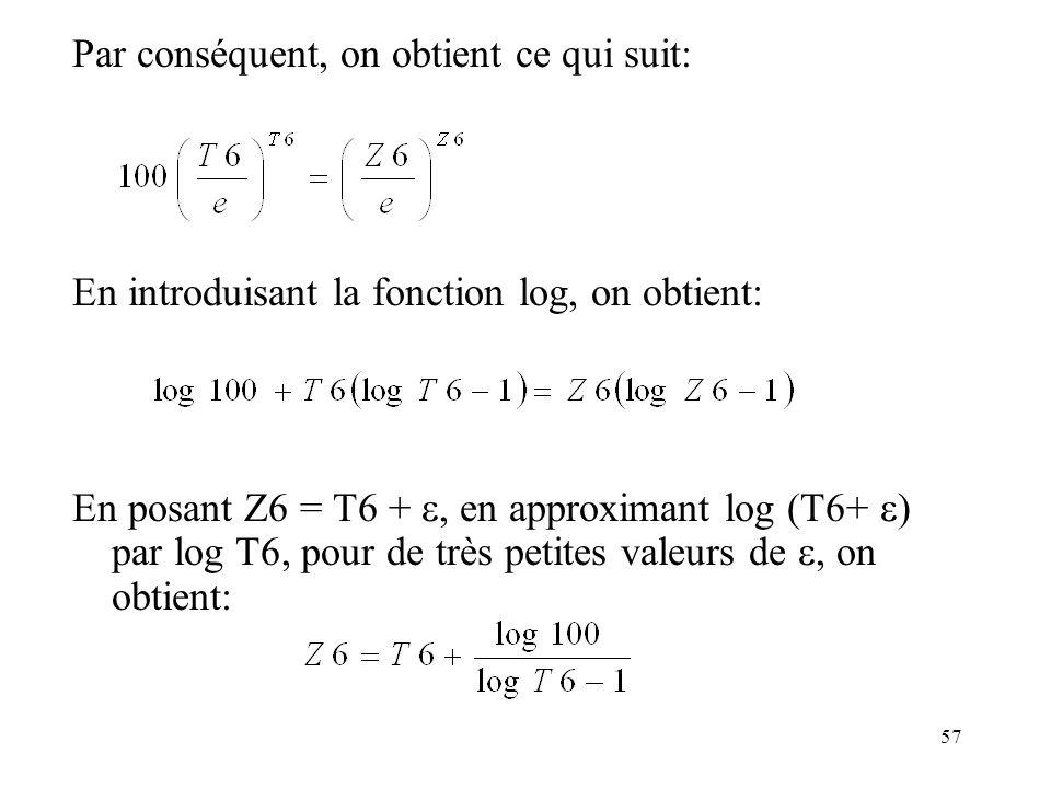 57 Par conséquent, on obtient ce qui suit: En introduisant la fonction log, on obtient: En posant Z6 = T6 +, en approximant log (T6+ ) par log T6, pou