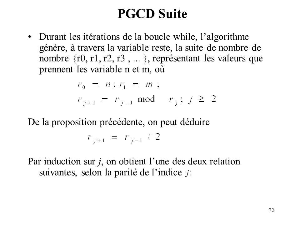 72 PGCD Suite Durant les itérations de la boucle while, lalgorithme génère, à travers la variable reste, la suite de nombre de nombre {r0, r1, r2, r3,