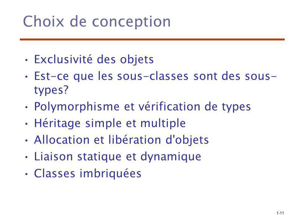 1-11 Choix de conception Exclusivité des objets Est-ce que les sous-classes sont des sous- types? Polymorphisme et vérification de types Héritage simp