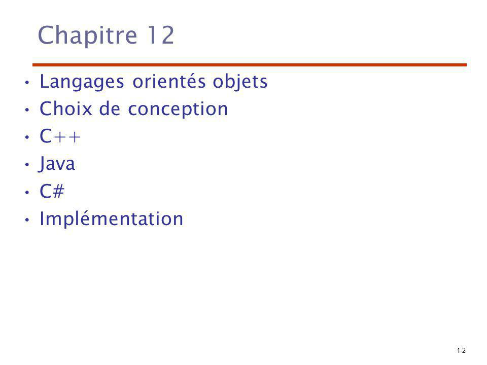 1-3 Langages orientés objets (POO) Doit supporter: Types de données abstraits –Discutés au chapitre précédent Héritage –Un concept central en POO Liaison dynamique des méthodes –Permet le polymorphisme