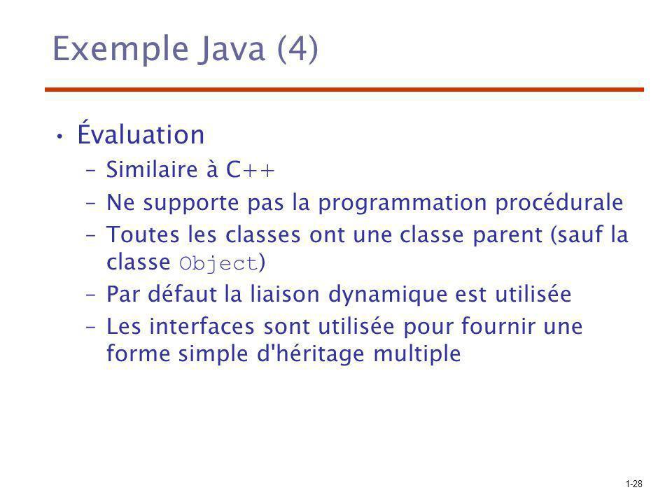 1-28 Exemple Java (4) Évaluation –Similaire à C++ –Ne supporte pas la programmation procédurale –Toutes les classes ont une classe parent (sauf la cla