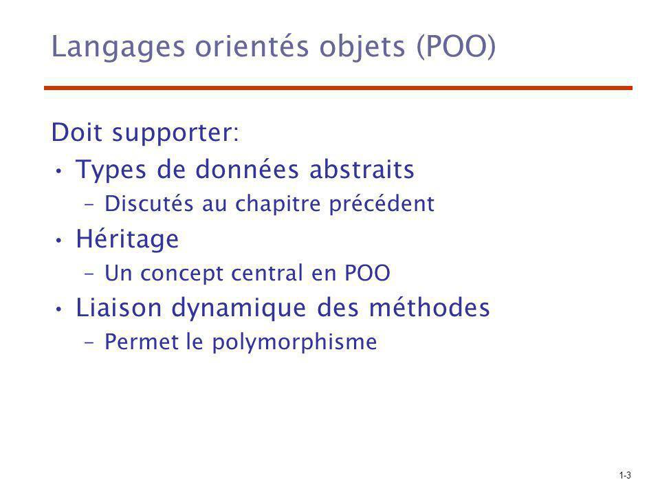 1-3 Langages orientés objets (POO) Doit supporter: Types de données abstraits –Discutés au chapitre précédent Héritage –Un concept central en POO Liai