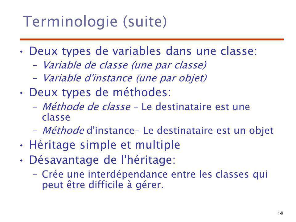 1-8 Terminologie (suite) Deux types de variables dans une classe: –Variable de classe (une par classe) –Variable d'instance (une par objet) Deux types