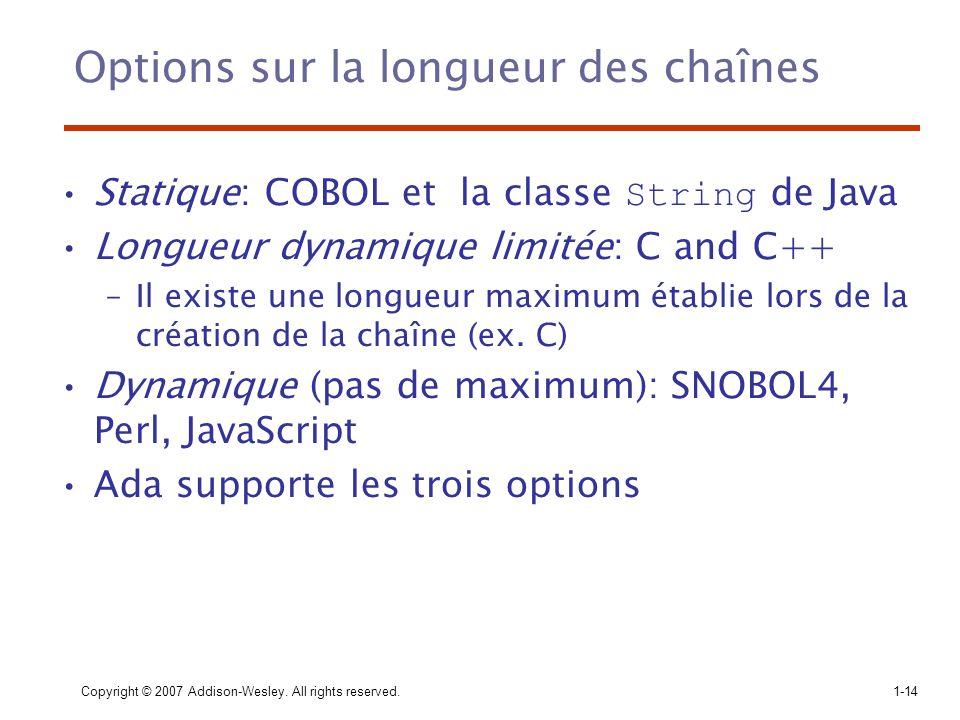 Copyright © 2007 Addison-Wesley. All rights reserved.1-14 Options sur la longueur des chaînes Statique: COBOL et la classe String de Java Longueur dyn