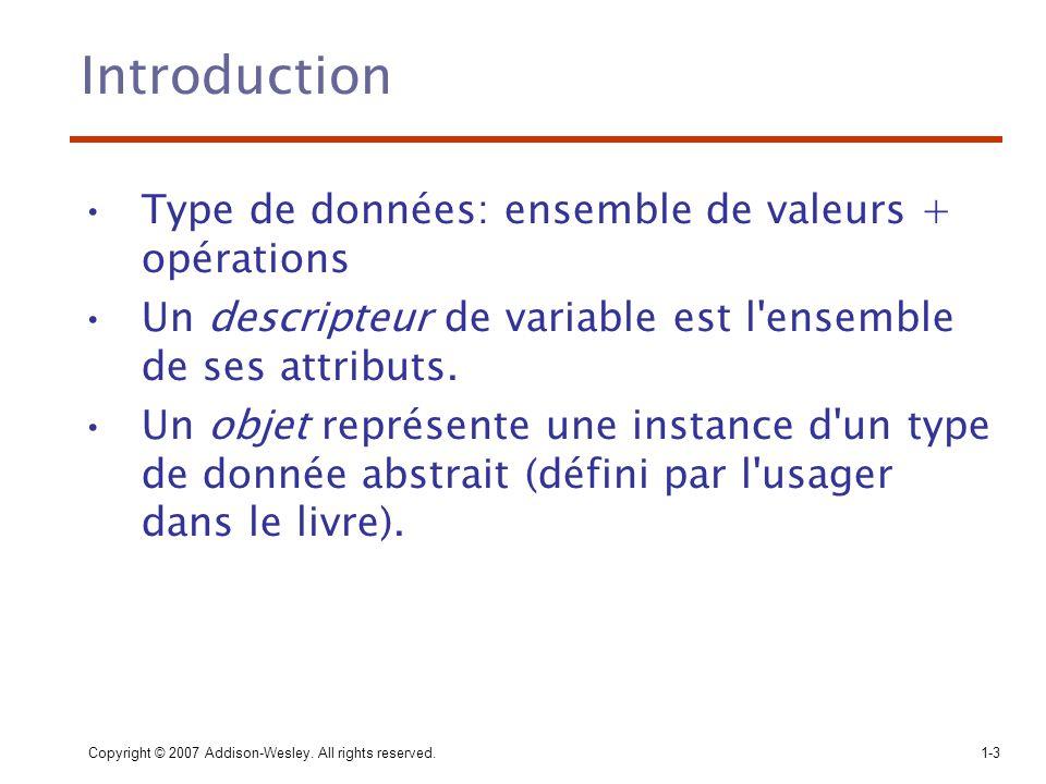 Copyright © 2007 Addison-Wesley. All rights reserved.1-3 Introduction Type de données: ensemble de valeurs + opérations Un descripteur de variable est