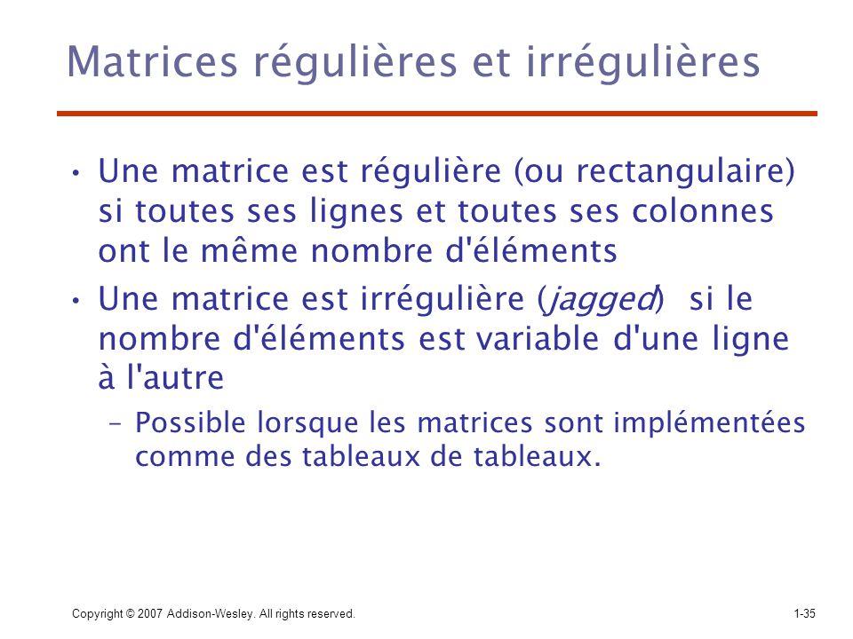 Copyright © 2007 Addison-Wesley. All rights reserved.1-35 Matrices régulières et irrégulières Une matrice est régulière (ou rectangulaire) si toutes s