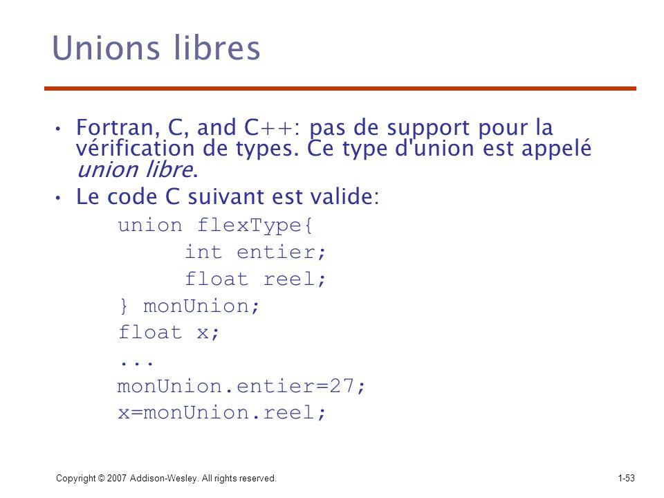 Copyright © 2007 Addison-Wesley. All rights reserved.1-53 Unions libres Fortran, C, and C++: pas de support pour la vérification de types. Ce type d'u