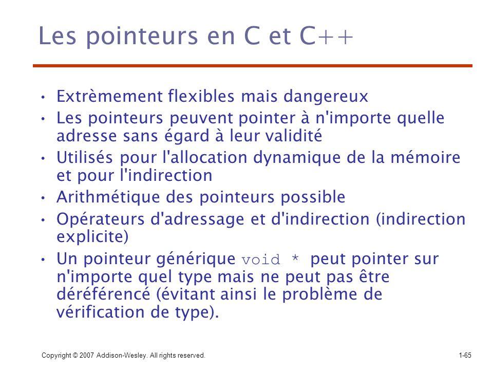 Copyright © 2007 Addison-Wesley. All rights reserved.1-65 Les pointeurs en C et C++ Extrèmement flexibles mais dangereux Les pointeurs peuvent pointer