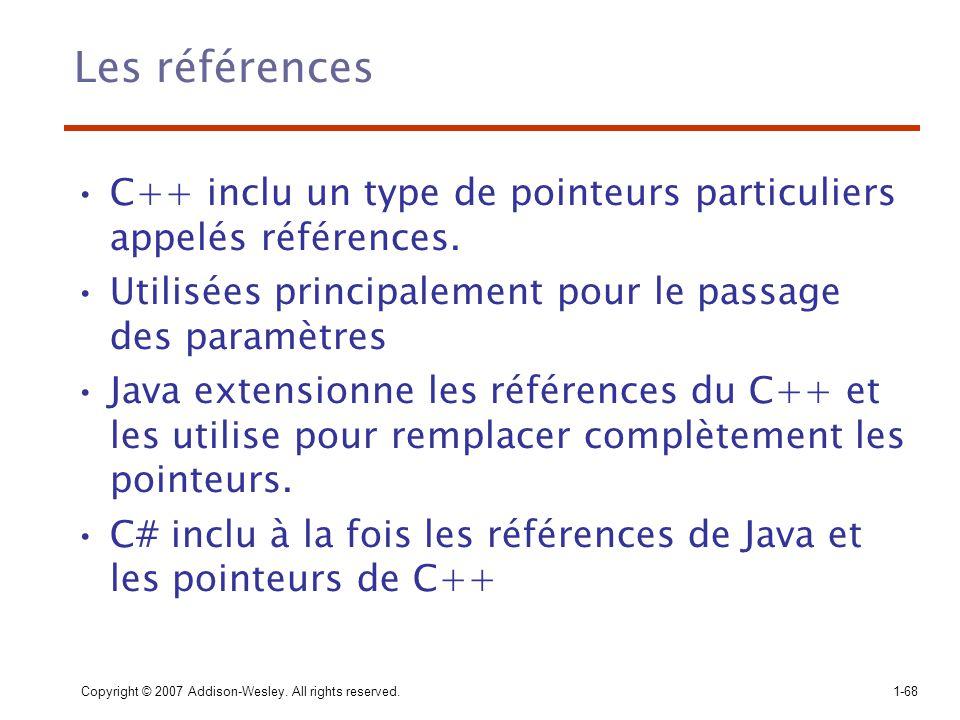 Copyright © 2007 Addison-Wesley. All rights reserved.1-68 Les références C++ inclu un type de pointeurs particuliers appelés références. Utilisées pri