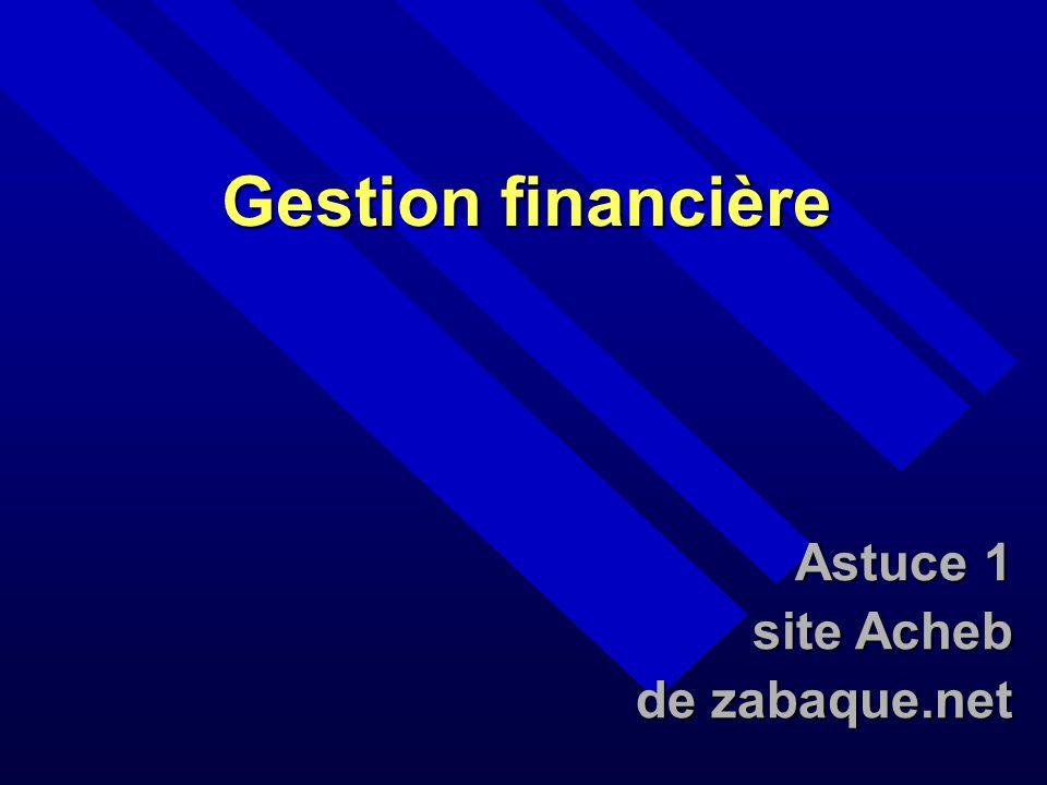 Gestion financière Astuce 1 site Acheb de zabaque.net