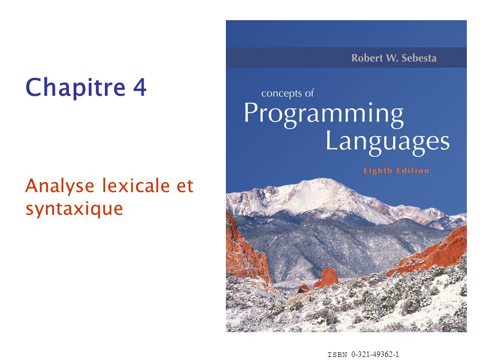 ISBN 0-321-49362-1 Chapitre 4 Analyse lexicale et syntaxique