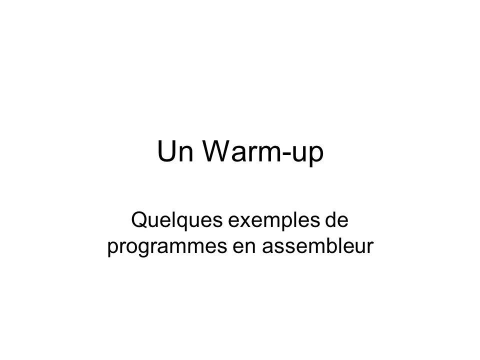 Un Warm-up Quelques exemples de programmes en assembleur