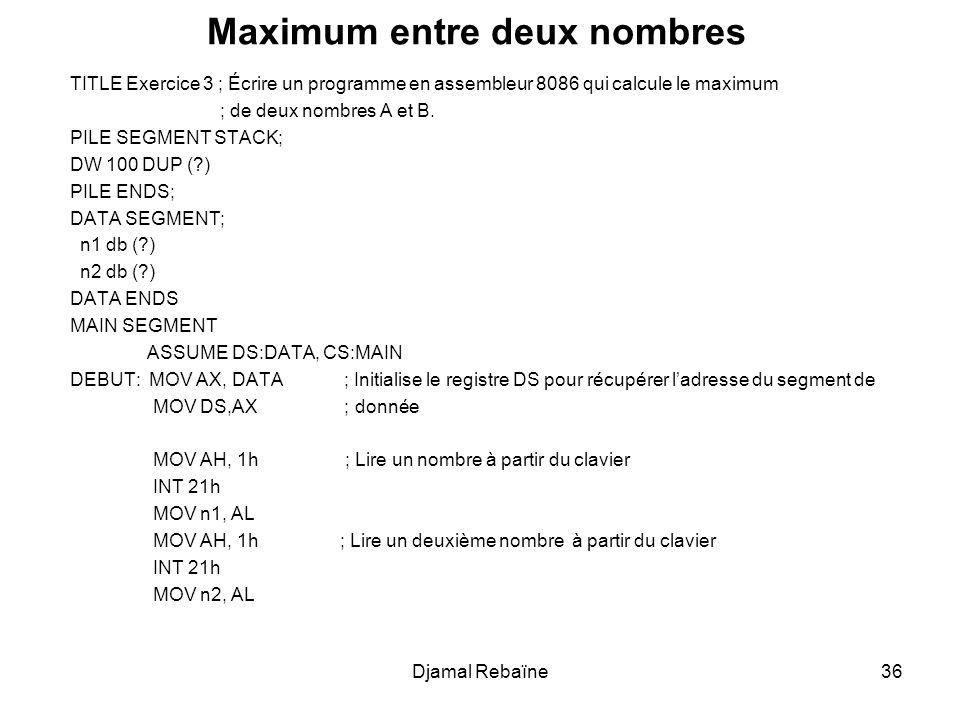 Maximum entre deux nombres TITLE Exercice 3 ; Écrire un programme en assembleur 8086 qui calcule le maximum ; de deux nombres A et B. PILE SEGMENT STA