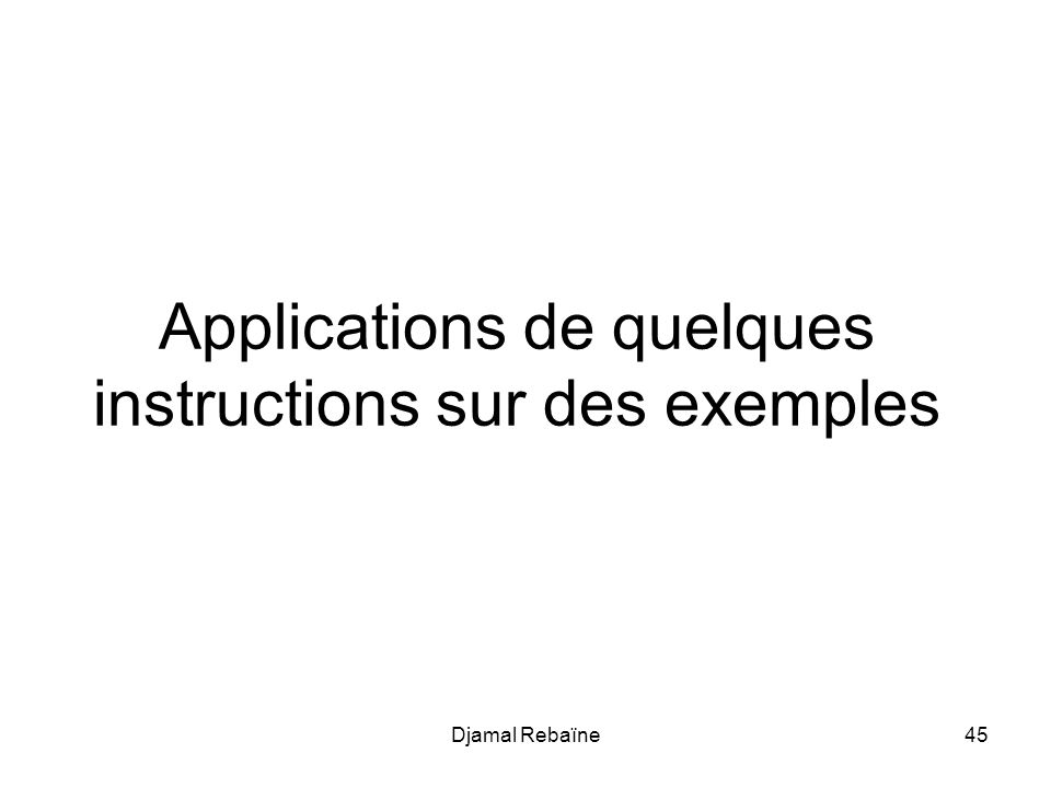 Djamal Rebaïne45 Applications de quelques instructions sur des exemples