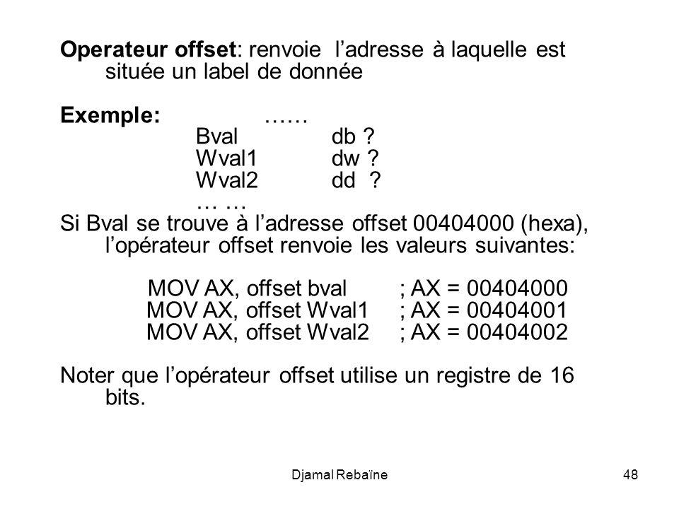 Djamal Rebaïne48 Operateur offset: renvoie ladresse à laquelle est située un label de donnée Exemple: …… Bvaldb ? Wval1dw ? Wval2 dd ? … … Si Bval se