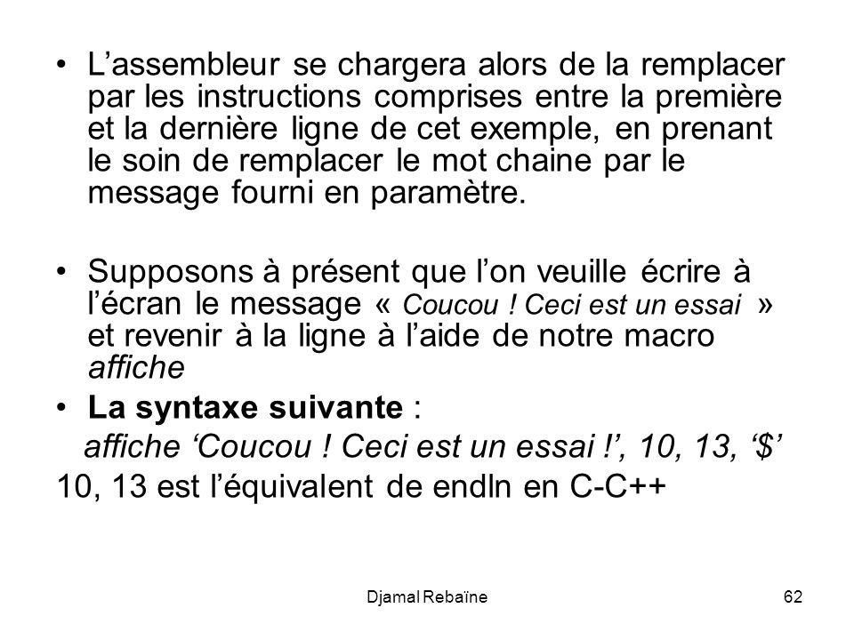Djamal Rebaïne62 Lassembleur se chargera alors de la remplacer par les instructions comprises entre la première et la dernière ligne de cet exemple, e