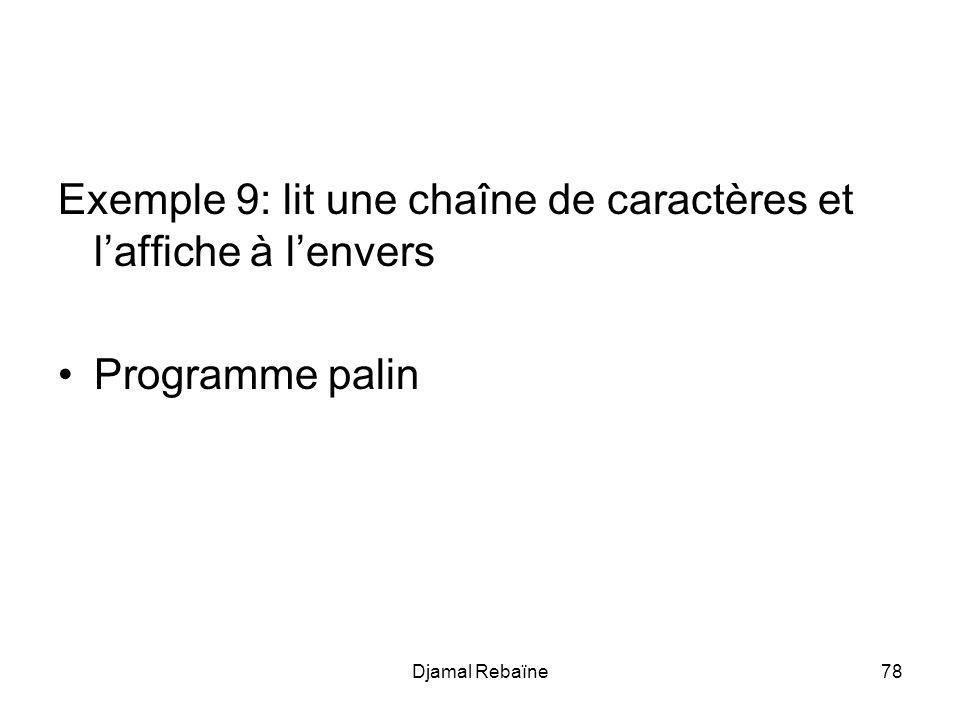 Djamal Rebaïne78 Exemple 9: lit une chaîne de caractères et laffiche à lenvers Programme palin