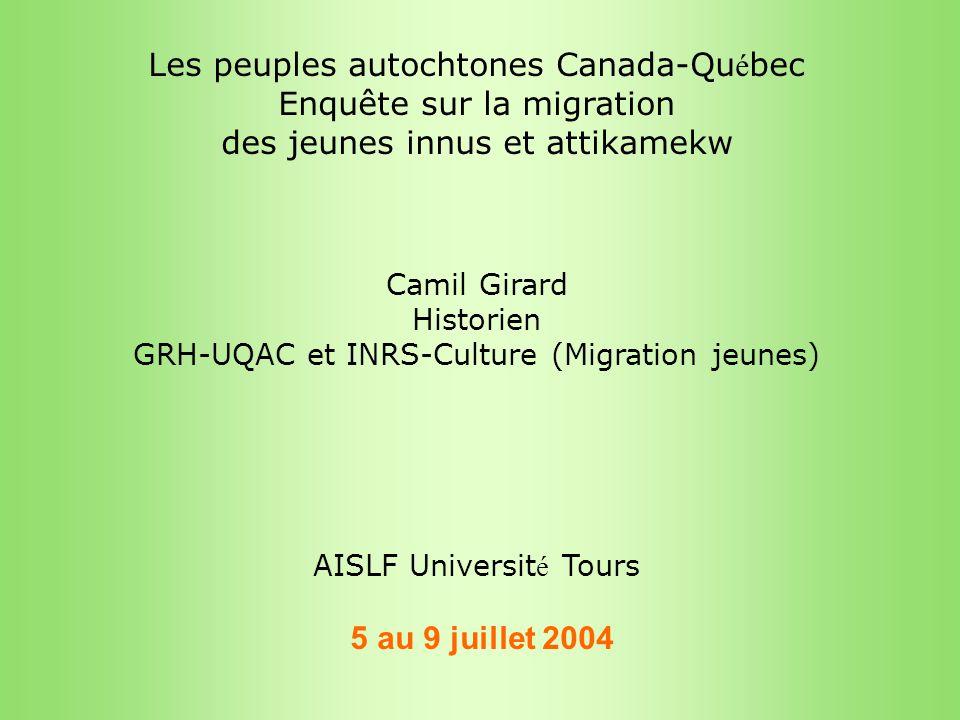 Les peuples autochtones Canada-Qu é bec Enquête sur la migration des jeunes innus et attikamekw Camil Girard Historien GRH-UQAC et INRS-Culture (Migra