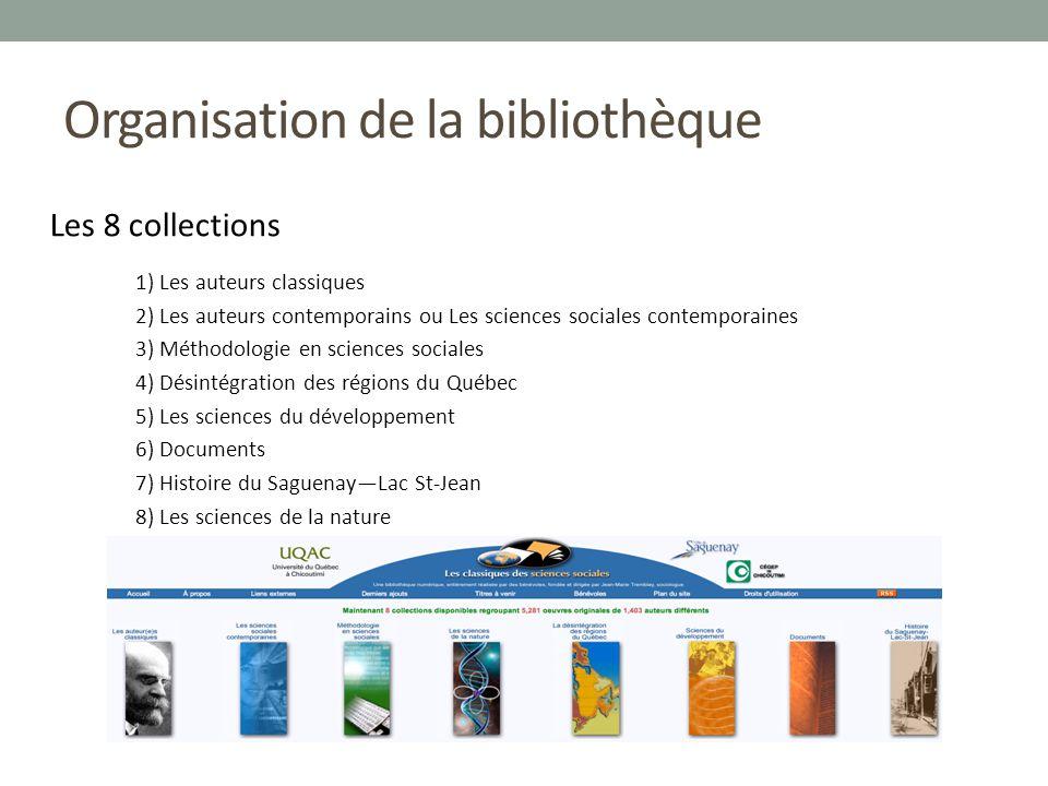 Organisation de la bibliothèque Les 8 collections 1) Les auteurs classiques 2) Les auteurs contemporains ou Les sciences sociales contemporaines 3) Mé