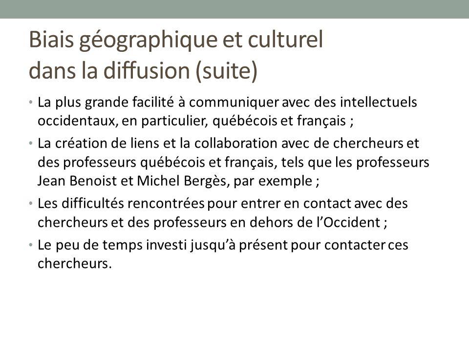 Biais géographique et culturel dans la diffusion (suite) La plus grande facilité à communiquer avec des intellectuels occidentaux, en particulier, qué