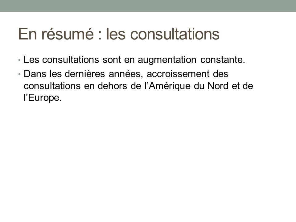 En résumé : les consultations Les consultations sont en augmentation constante. Dans les dernières années, accroissement des consultations en dehors d