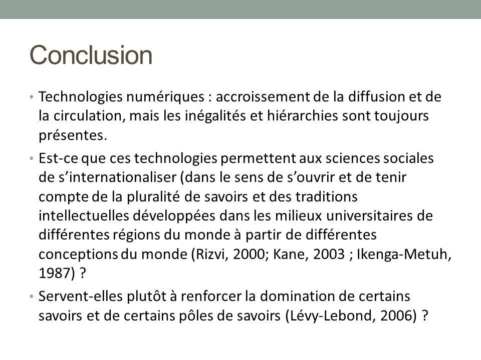 Conclusion Technologies numériques : accroissement de la diffusion et de la circulation, mais les inégalités et hiérarchies sont toujours présentes.