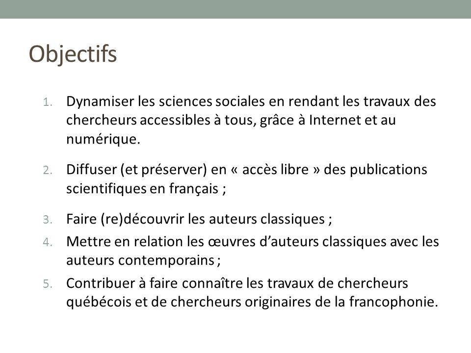 Objectifs 1. Dynamiser les sciences sociales en rendant les travaux des chercheurs accessibles à tous, grâce à Internet et au numérique. 2. Diffuser (