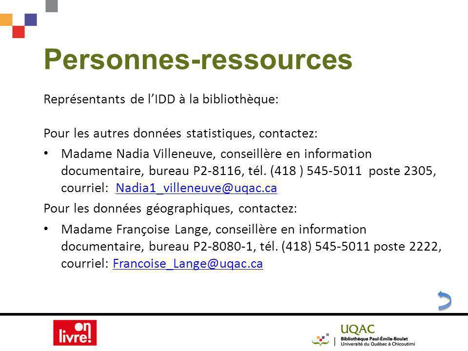 Personnes-ressources Représentants de lIDD à la bibliothèque: Pour les autres données statistiques, contactez: Madame Nadia Villeneuve, conseillère en information documentaire, bureau P2-8116, tél.