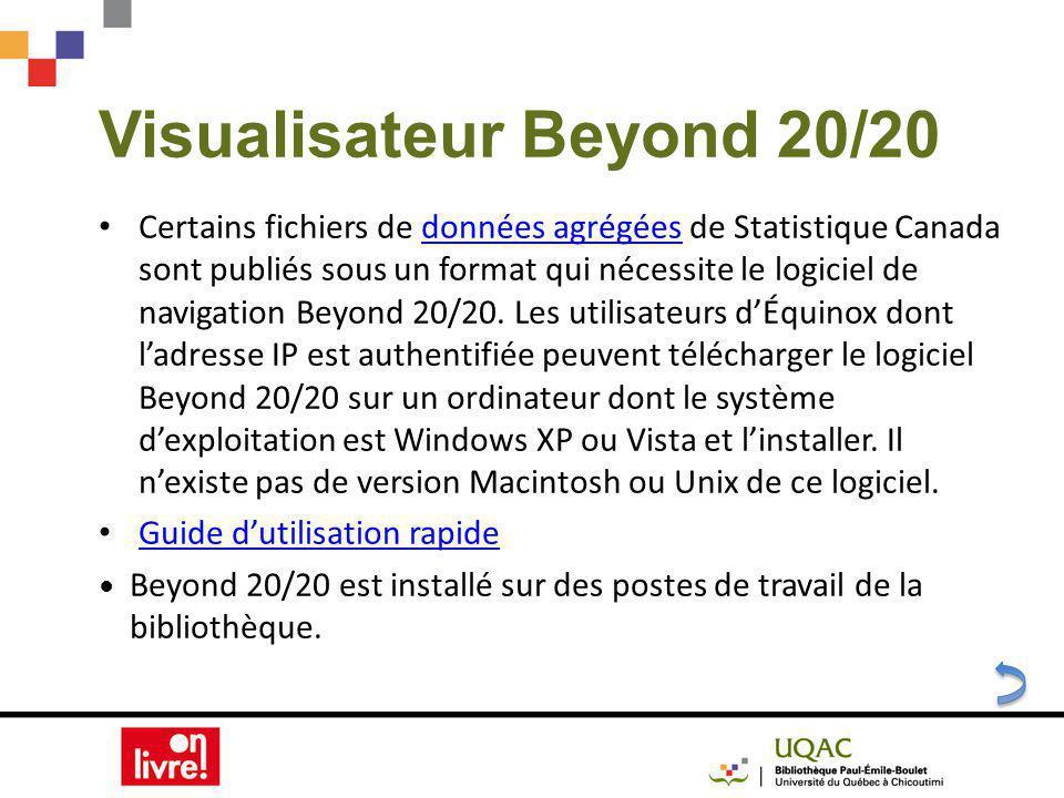 Visualisateur Beyond 20/20 Certains fichiers de données agrégées de Statistique Canada sont publiés sous un format qui nécessite le logiciel de navigation Beyond 20/20.