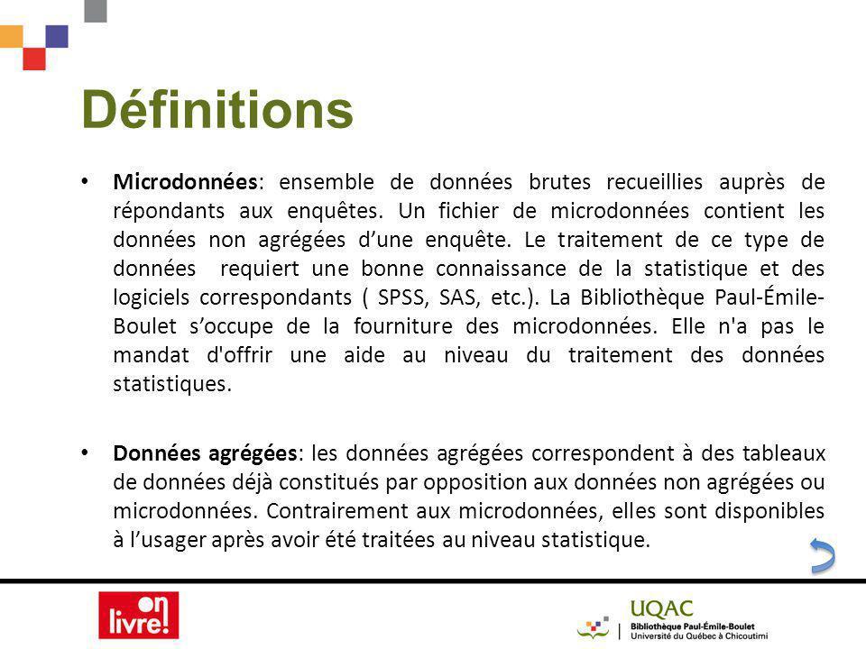 Définitions Microdonnées: ensemble de données brutes recueillies auprès de répondants aux enquêtes.