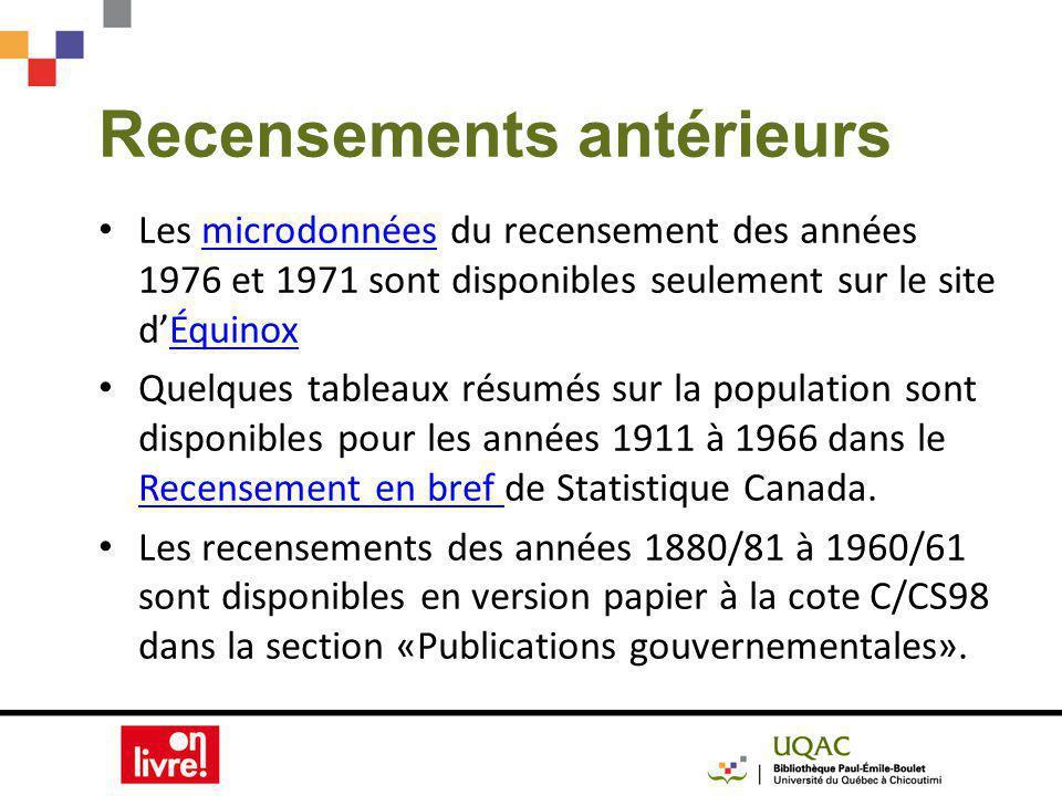 Recensements antérieurs Les microdonnées du recensement des années 1976 et 1971 sont disponibles seulement sur le site dÉquinoxmicrodonnéesÉquinox Quelques tableaux résumés sur la population sont disponibles pour les années 1911 à 1966 dans le Recensement en bref de Statistique Canada.