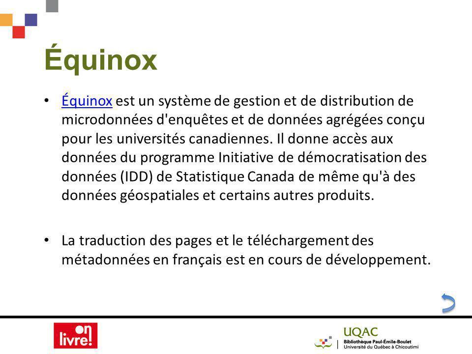 Équinox Équinox est un système de gestion et de distribution de microdonnées d enquêtes et de données agrégées conçu pour les universités canadiennes.