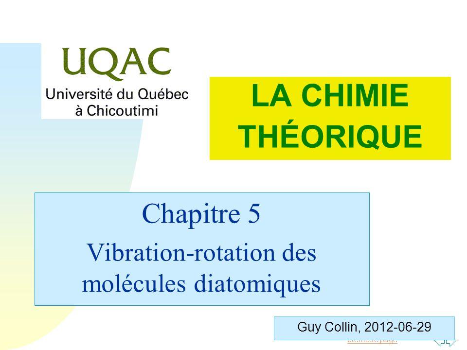 Passer à la première page Guy Collin, 2012-06-29 Chapitre 5 Vibration-rotation des molécules diatomiques LA CHIMIE THÉORIQUE