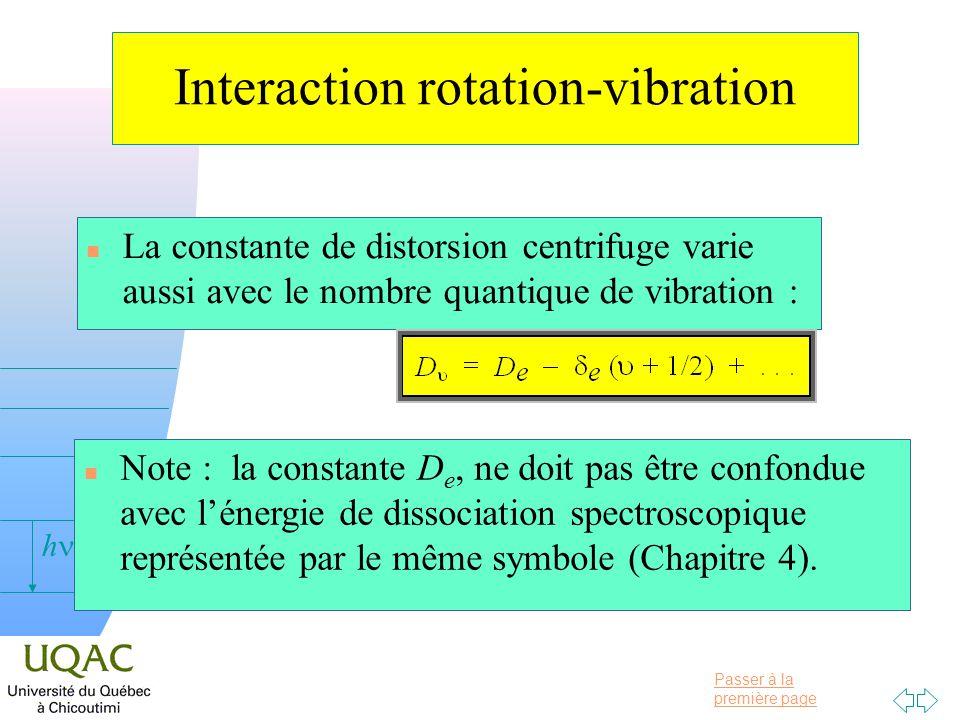 Passer à la première page v = 0 h Interaction rotation-vibration n La constante de distorsion centrifuge varie aussi avec le nombre quantique de vibra