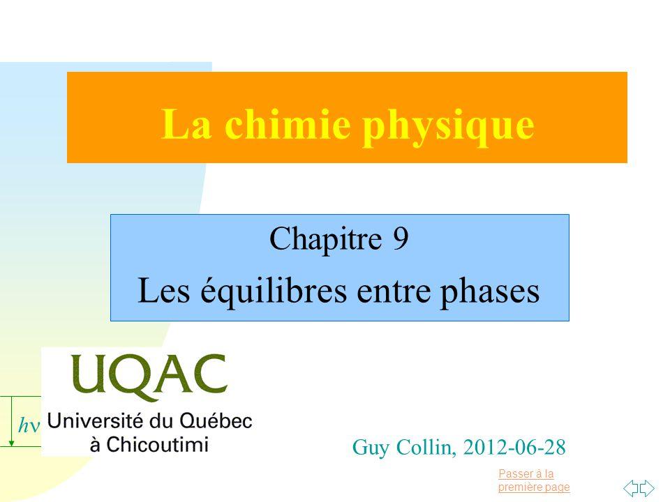 Passer à la première page h Guy Collin, 2012-06-28 La chimie physique Chapitre 9 Les équilibres entre phases