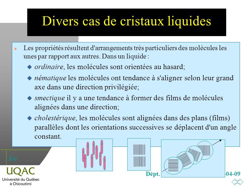 h Dépt. des sciences fond., 2008-04-09 Divers cas de cristaux liquides n Les propriétés résultent d'arrangements très particuliers des molécules les u