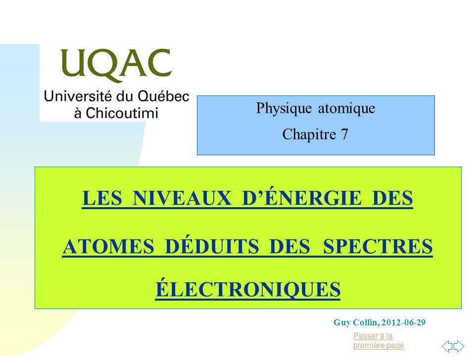 Passer à la première page LES NIVEAUX DÉNERGIE DES ATOMES DÉDUITS DES SPECTRES ÉLECTRONIQUES Guy Collin, 2012-06-29 Physique atomique Chapitre 7