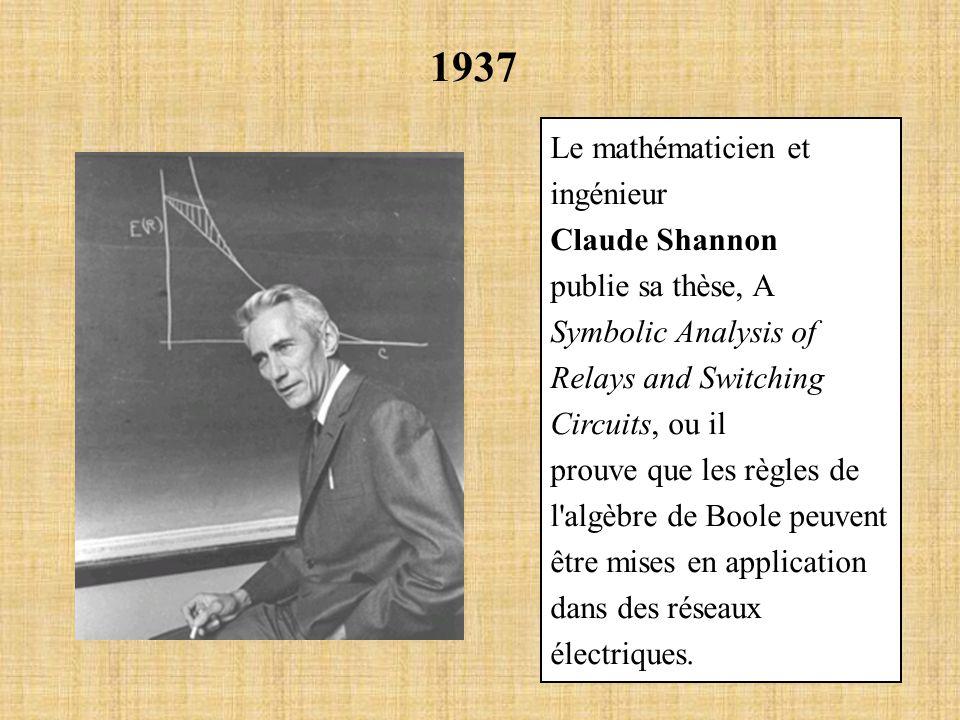 1937 Le mathématicien et ingénieur Claude Shannon publie sa thèse, A Symbolic Analysis of Relays and Switching Circuits, ou il prouve que les règles d