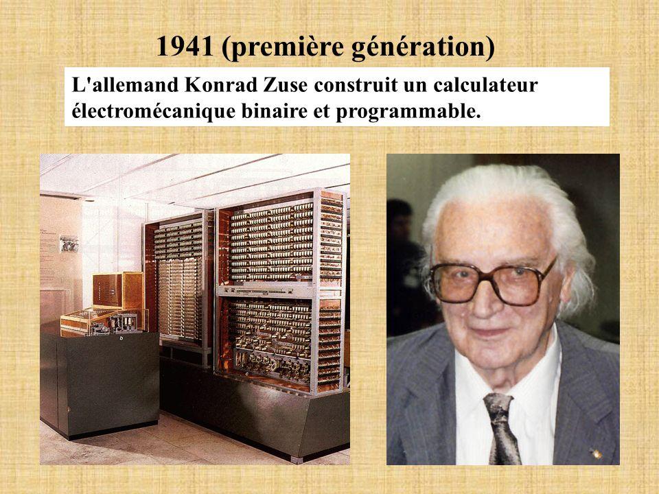 1941 (première génération) L'allemand Konrad Zuse construit un calculateur électromécanique binaire et programmable.