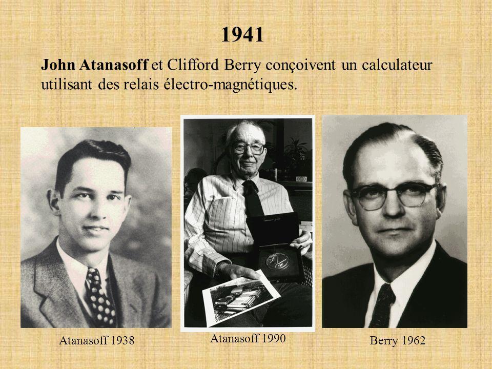 1941 John Atanasoff et Clifford Berry conçoivent un calculateur utilisant des relais électro-magnétiques. Atanasoff 1938 Atanasoff 1990 Berry 1962