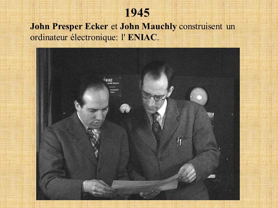 1945 John Presper Ecker et John Mauchly construisent un ordinateur électronique: l' ENIAC.