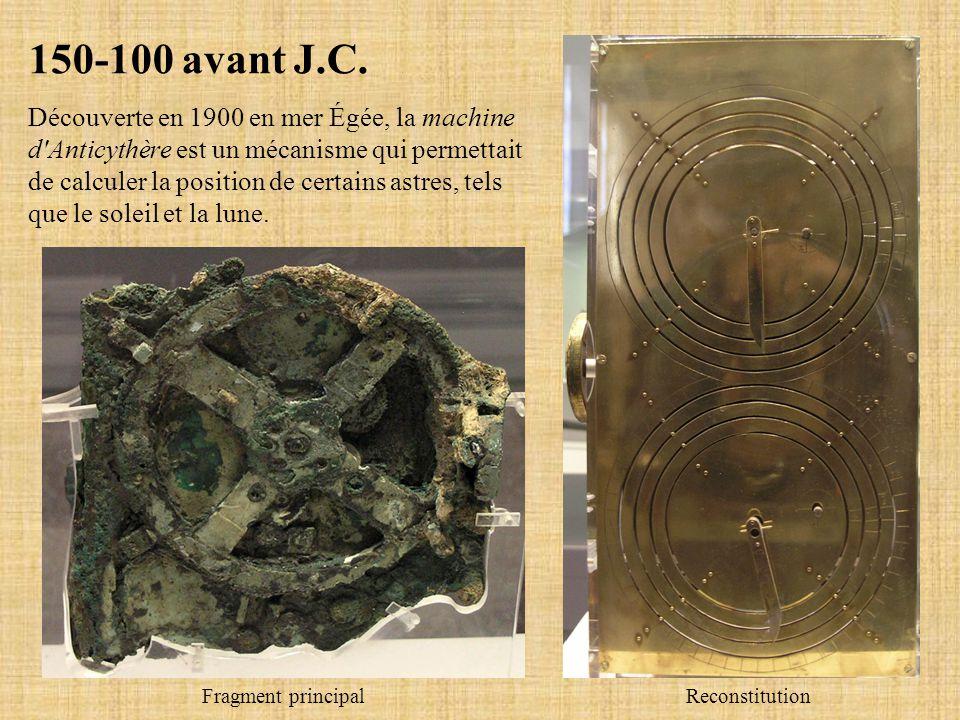 150-100 avant J.C. Découverte en 1900 en mer Égée, la machine d'Anticythère est un mécanisme qui permettait de calculer la position de certains astres