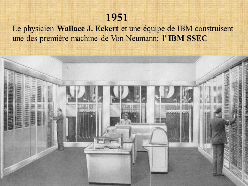 1951 Le physicien Wallace J. Eckert et une équipe de IBM construisent une des première machine de Von Neumann: l' IBM SSEC